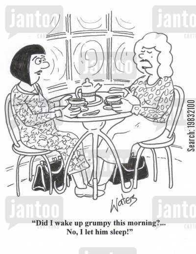 coffee shop cartoon humor: 'Did I wake up feeling grumpy this morning?... No, I let him sleep!'