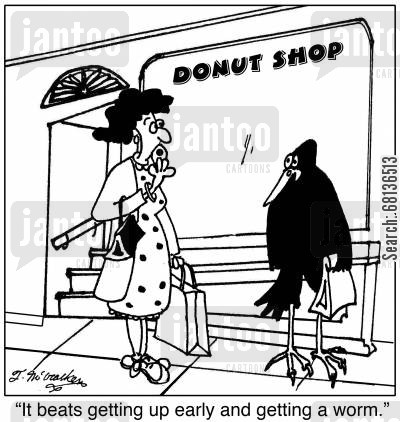 donut shops cartoon humor: 'It beats getting up early and getting a worm.'