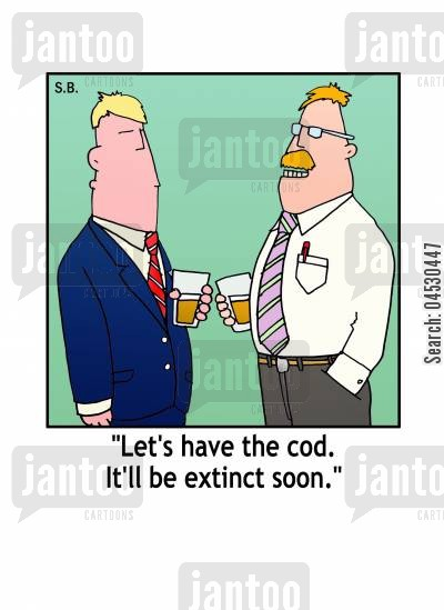 cod cartoon humor: 'Let's have the cod. It'll be extinct soon.'