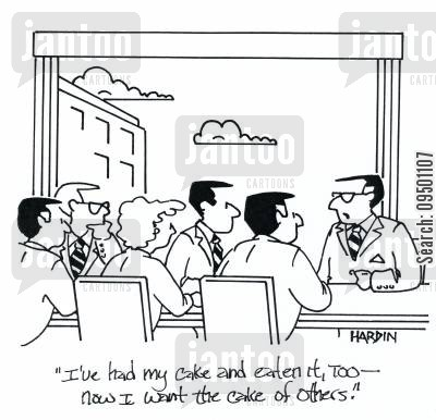cake cartoon humor: 'I've had my cake and eaten it, too - Now I want the cake of others.'