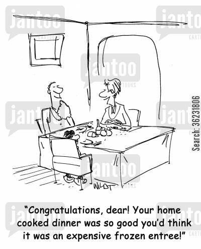 congratulate cartoon humor: Congratulations, dear! Your home cooked dinner was so good you'd think it was an expensive frozen entree!