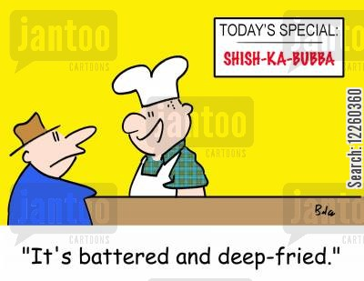 battered cartoon humor: 'It's battered and deep-fried.'