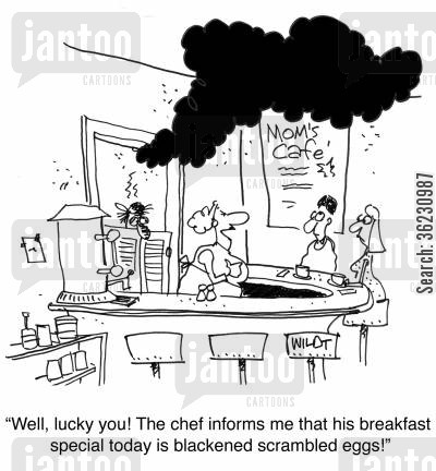 bad chef cartoon humor: 'Well, lucky you! The chef informs me that his breakfast special today is blackened scrambled eggs!'