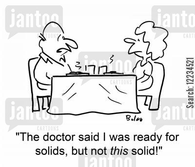 bad cooking cartoon humor: 'The doctor said I was ready for solids, but not this solid!'