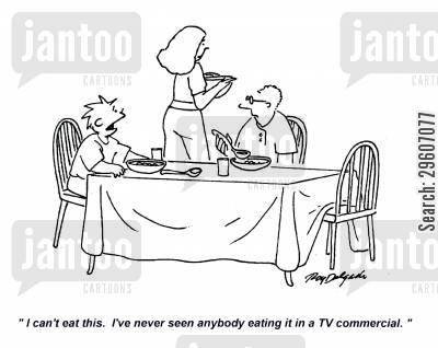 ate cartoon humor: 'I can't eat this. I've never seen anybody eating it in a TV commercial.'