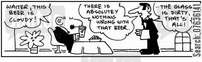 dirty glasses cartoon humor: 'The beer's not cloudy, the glass is dirty.'