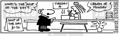 soup of the day cartoon humor: 'Soup of the day.' 'Cream of Monday.'