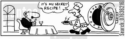 secret recipe cartoon humor: 'My secret receipe.' 'Kept in a big safe.'