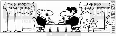 portion size cartoon humor: 'The food is disgusting.' 'And such small portions.'