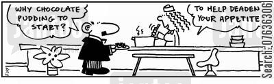 bad meal cartoon humor: 'Chocolate pudding to start...it'll deaden your appetite.'