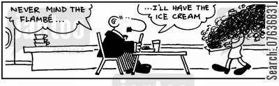 burnt foods cartoon humor: 'Never mind the flambe...I'll have the icecream.'