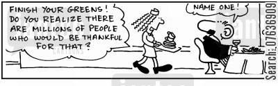 eating up cartoon humor: 'There are millions of people you would be grateful for that food.' 'Name one.'