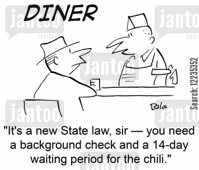 state laws cartoon humor: 'It's a new State law, sir -- you need a background check and a 14-day waiting period for the chili.'