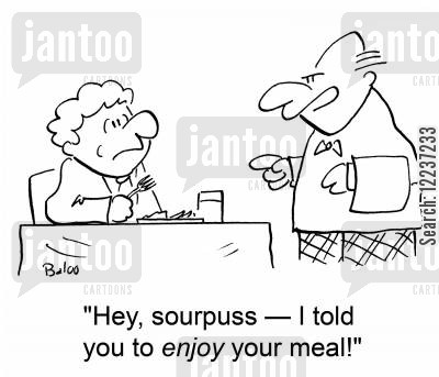 nice meal cartoon humor: 'Hey, sourpuss -- I told you to ENJOY your meal!'