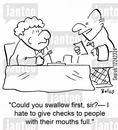 mouth full cartoon humor: 'Could you swallow first, sir? -- I hate to give checks to people with their mouths full.'