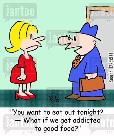 good cooks cartoon humor: 'You want to eat out tonight? -- What if we get addicted to good food?'
