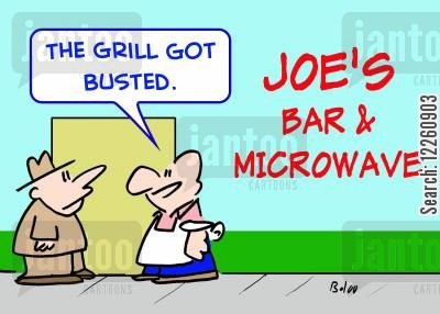 pub food cartoon humor: Joe's Bar and Microwave 'The grill got busted.'