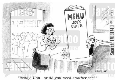large choices cartoon humor: 'Ready, Hon, or do you need another sec?'