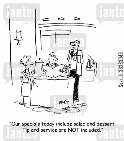service charge cartoon humor: Our specials today include salad and dessert. Tip and service are NOT included.
