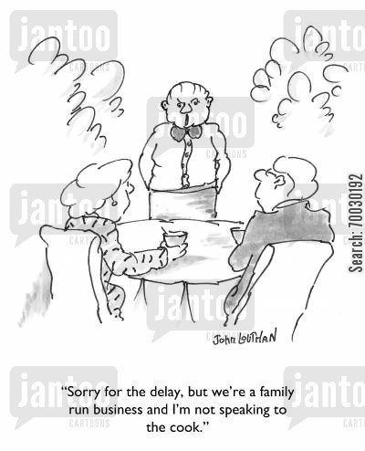 family business cartoon humor: 'Sorry for the delay, but we're a family run business and I'm not speaking to the cook.'