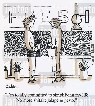 simple life cartoon humor: ''I'm totally committed to simplifying my life. No more shitake jalapeno pesto.'