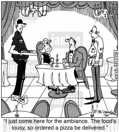 fancy restaurant cartoon humor: 'I just come here for the ambiance. The food's lousy, so ordered a pizza be delivered.'