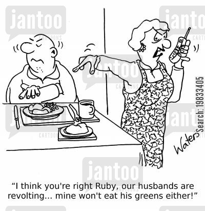 rebelling cartoon humor: 'I think you're right Ruby, our husbands are revolting... mine won't eat his greens either!'