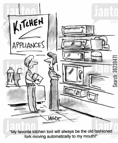 ates cartoon humor: 'My favorite kitchen tool will always be the old fashioned fork moving automatically to my mouth!'