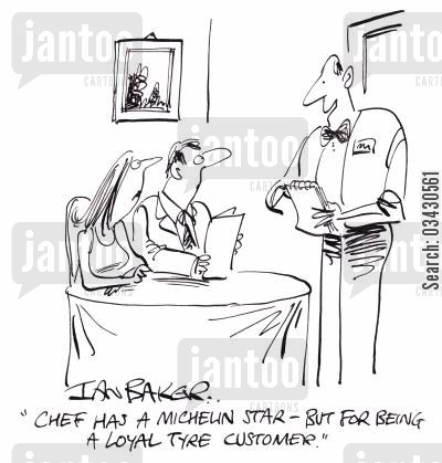 loyal customer cartoon humor: 'Chef has a Michelin star - But for being a loyal tyre customer.'