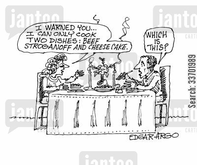 cheese cakes cartoon humor: 'I warned you...I can only cook two dishes: beef stroganoff and cheese cake.'