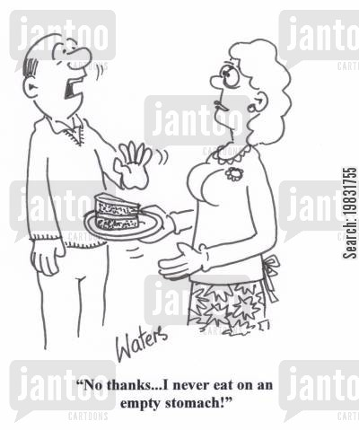 stomachs cartoon humor: 'No thanks... I never eat on an empty stomach!'