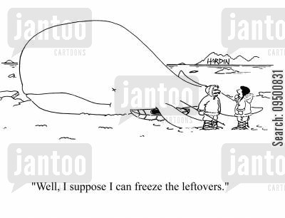blubber cartoon humor: 'Well, I suppose I can freeze the leftovers.'