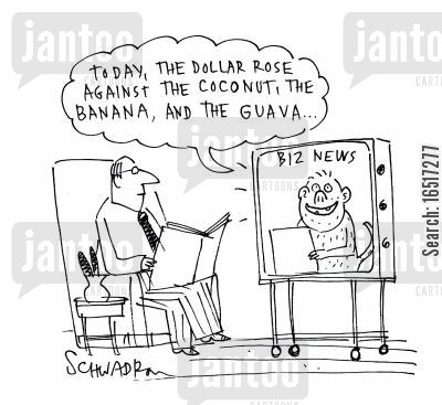 news reader cartoon humor: 'Today, the dollar rose against the coconut, the banana, and the guava.'