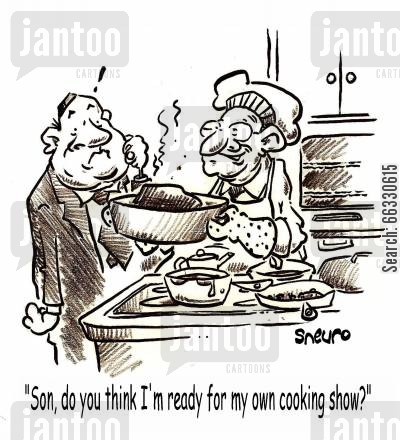 cooking programs cartoon humor: 'Son, do you think I'm ready for my own cooking show?'