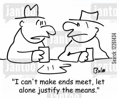 money problems cartoon humor: 'I can't make ends meet, let alone justify the means.'