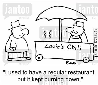 spicy foods cartoon humor: 'I used to have a regular restaurant, but it kept burning down.'