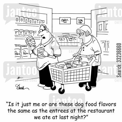 restaurant foods cartoon humor: 'Is it just me or are these dog food flavors the same as the entrees at the restaurant we ate at last night.'