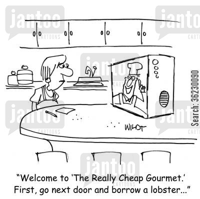 cooking shows cartoon humor: Welcome to 'The Really Cheap Gourmet.'  First, go next door and borrow a lobster...