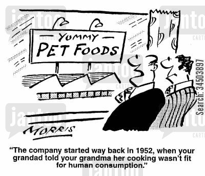 pet foods cartoon humor: The company started way back in 1952, when your grandad told your grandma her cooking wasn't fit for human consumption.