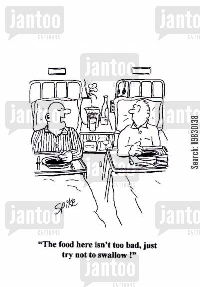 hospital meal cartoon humor: 'The food here isn't too bad, just try not to swallow !'