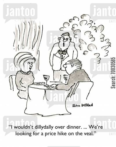 living costs cartoon humor: 'I wouldn't dillydally over dinner. ... We're looking for a rate hike on the veal,'