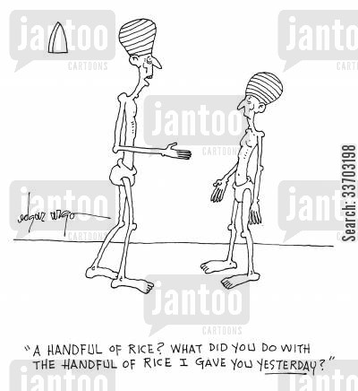 food aid cartoon humor: 'A handful of rice? what did you do with the handful of rice I gave you yesturday?'