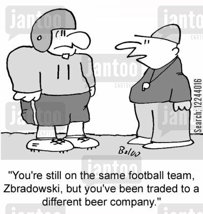 traded cartoon humor: 'You're still on the same football team, Zbradowski, but you've been traded to a different beer company.'
