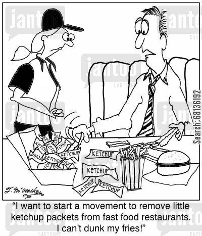 petitions cartoon humor: 'I want to start a movement to remove little ketchup packets from fast food restaurants. I can't dunk my fries!'