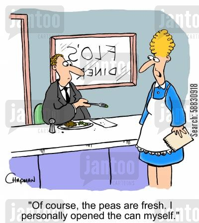dietitians cartoon humor: 'Of course, the peas are fresh. I personally opened the can myself.'