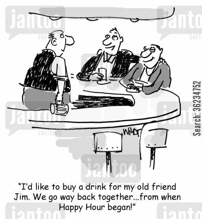 special friend cartoon humor: We go way back together, from when Happy Hour began!
