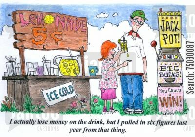 money makers cartoon humor: 'I actually lose money on the drink, but I pulled in six figures last year from that thing.'