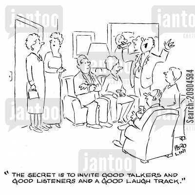 invited cartoon humor: 'The secret is to invite good talkers and good listeners and a good laugh track.'