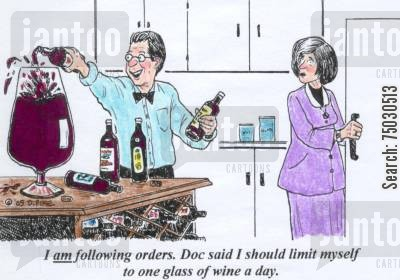 recommendations cartoon humor: 'I am following orders. Doc said I should limit myself to one glass of wine a day.'