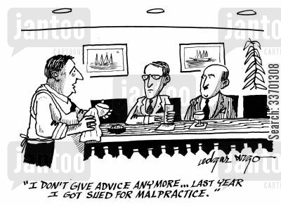 careful cartoon humor: 'I don't give advice any more...Last year I got sued for malpractice.'